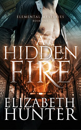 A Hidden Fire: Elemental Mysteries Book One by [Hunter, Elizabeth]