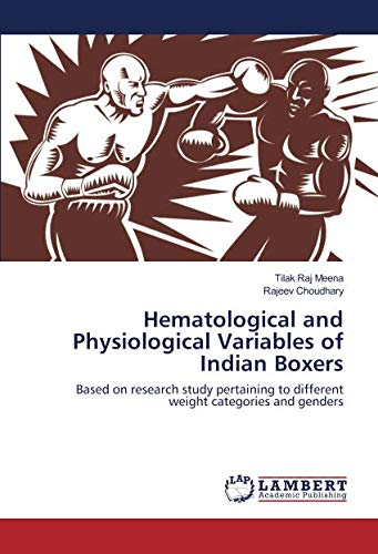 Boxers Indian (Hematological and Physiological Variables of Indian Boxers: Based on research study pertaining to different weight categories and genders)