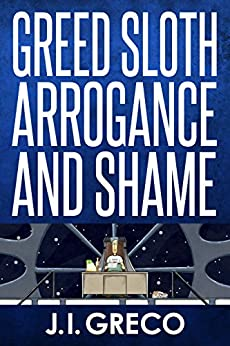 Greed Sloth Arrogance and Shame by [Greco, J.I.]