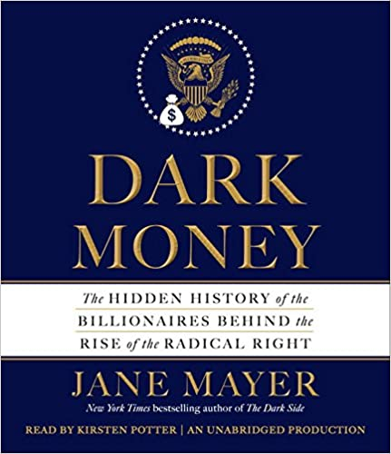 Dark Money: The Hidden History Of The Billionaires Behind The Rise Of The Radical Right Download.zip