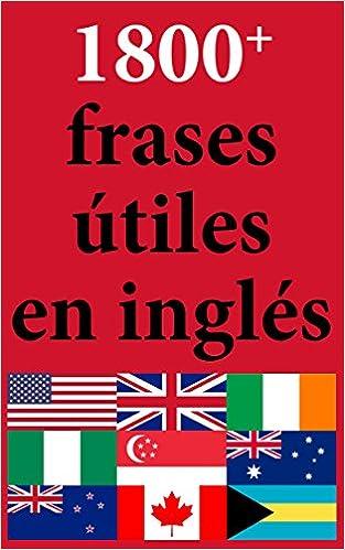 Livres du domaine public1800+ Frases Útiles en Inglés: Exprésate en Inglés (Spanish Edition) in French PDF ePub iBook