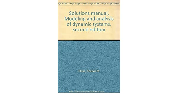 Solutions manual modeling and analysis of dynamic systems second solutions manual modeling and analysis of dynamic systems second edition charles m close 9780395602638 amazon books publicscrutiny Image collections