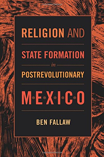 Religion and State Formation in Postrevolutionary Mexico