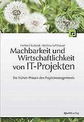 Machbarkeit und Wirtschaftlichkeit von IT-Projekten: Die frühen Phasen des Projektmanagements