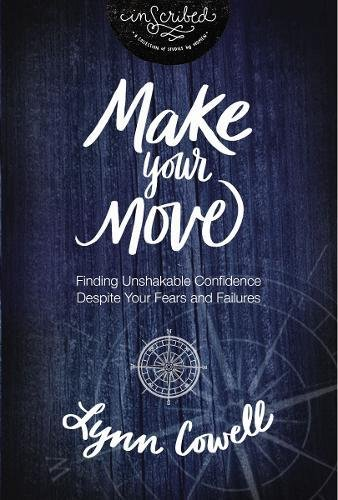 Make Your Move: Finding Unshakable Confidence Despite Your Fears and Failures (InScribed - Lynn Mall