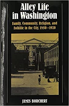 Alley Life in Washington: Family, Community, Religion, and Folklife in the City, 1850-1970 (Blacks in the New World) by James Borchert (1980-09-01)