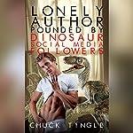 Lonely Author Pounded by Dinosaur Social Media Followers | Chuck Tingle