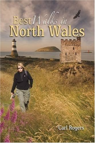 Best Walks in North Wales: Twenty-eight of the Finest Circular Walks in North Wales: Covering the Isle of Anglesey, Ileyn Peninsula, Northern Snowdonia and Northeast Wales by Carl Rogers (2008-09-15) (Best Walks In North Wales)