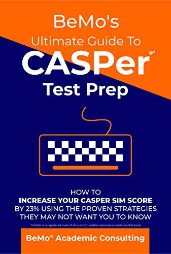 BeMo's Ultimate Guide to CASPer Test Prep: How To Increase Your CASPer SIM Score By 23% Using The Proven Strategies They May Not Want You To Know (Graduate Schools With The Best Financial Aid)
