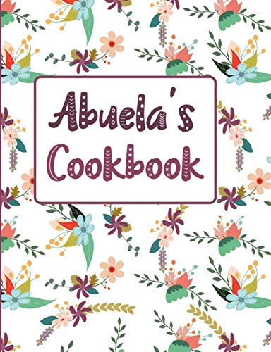 Abuela's Cookbook: Floral Blank Lined Journal (Abuela's Recipe Gifts) by Pickled Pepper Press