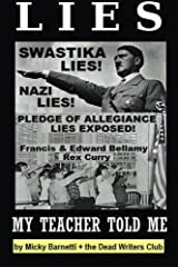Lies My Teacher Told Me: Swastikas, Nazis, Pledge of Allegiance Lies Exposed by Rex Curry and Francis & Edward Bellamy: the Dead Writers Club & the Pointer Institute