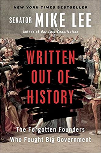 Amazon.com: Written Out of History: The Forgotten Founders Who Fought Big Government (9780399564451): Mike Lee: Books