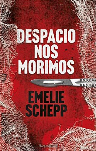 Despacio nos morimos (Harper Bolsillo) por Emelie Schepp,Ramos Malave, Carlos