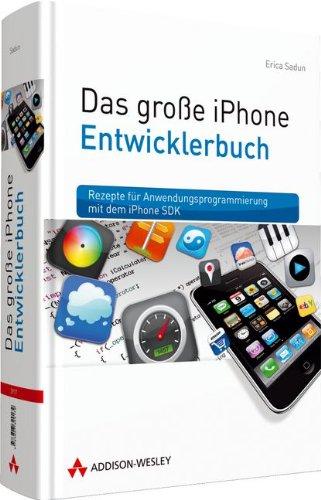 Das große iPhone Entwicklerbuch - Rezepte für Anwendungsprogrammierung mit dem iPhone SDK