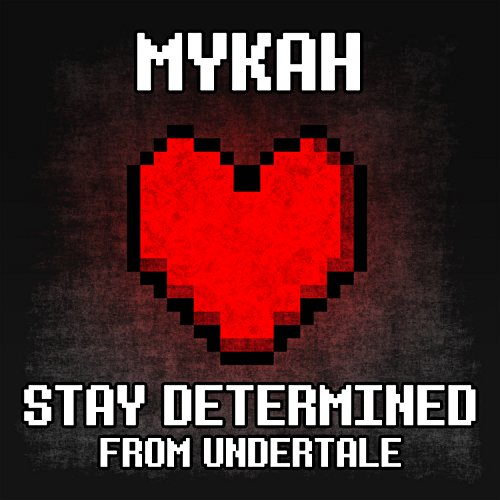 "Stay Determined (From ""Undertale"")"
