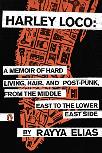 Search : Harley Loco: A Memoir of Hard Living, Hair, and Post-Punk, from the Middle East to the Lower East Side
