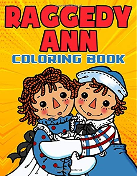 Raggedy Ann Coloring Book: Color To Relax Coloring Books For Adult Raggedy  Ann (Many Pages Bring Happiness): Baxter, Lucian: 9798662817630:  Amazon.com: Books