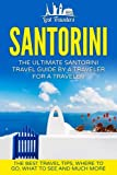 Santorini: The Ultimate Santorini Travel Guide By A Traveler For A Traveler: The Best Travel Tips; Where To Go, What To See And Much More (Lost ... Greece Santorini, Santorini Tour Guide)