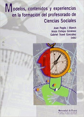 Descargar gratis ebooks epub Modelos, contenidos y experiencias en la formación del profesorado de Ciencias Sociales (Collectanea) 8495089513 PDF
