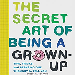 The Secret Art of Being a Grown Up Audiobook