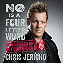 No Is a Four-Letter Word: How I Failed Spelling but Succeeded in Life Audiobook by Chris Jericho Narrated by Chris Jericho