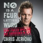 No Is a Four-Letter Word: How I Failed Spelling but Succeeded in Life | Chris Jericho