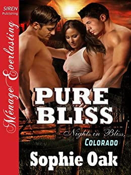 Pure Bliss [Nights in Bliss, Colorado 6] (Siren Publishing Menage Everlasting) by [Oak, Sophie]