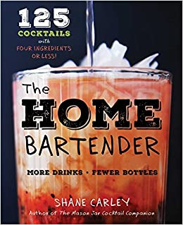 The Home Bartender 125 Cocktails Made With Four Ingredients Or Less
