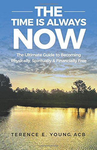 Download The Time Is Always NOW: The Ultimate Guide to Becoming Physically, Spiritually & Financially Free pdf epub