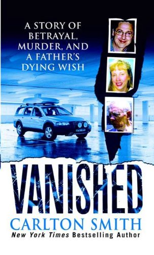 Vanished: A Story of betrayal, Murder, and a father's Dying Wish