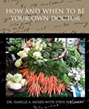 How and When to Be Your Own Doctor, Isabelle A. Moser, 143852689X