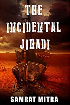 The Incidental Jihadi: An alternative point of view by [Mitra, Samrat]