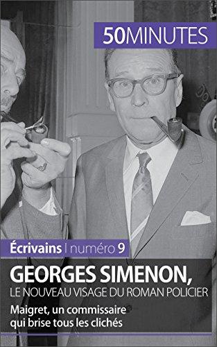 Georges Simenon, le nouveau visage du roman policier: Maigret, un commissaire qui brise tous les clichés (Écrivains t. 9) (French Edition) (Chat Le Simenon)