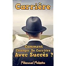 Carrière: Comment Changer De Carrière Avec Succès ?   (Coaching De Vie t. 18) (French Edition)