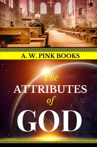 A. W. Pink: The Attributes of God (AW Pink Books) (Volume 1)