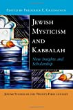 Jewish Mysticism and Kabbalah: New Insights and Scholarship (Jewish Studies in the 21st Century), , 0814732860