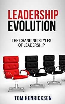 Leadership Evolution: The Changing Styles of Leadership by [Henricksen, Tom]