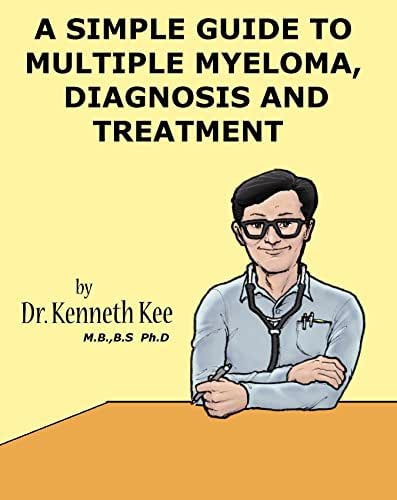 A Simple Guide to Multiple Myeloma, Diagnosis and Treatment (A Simple Guide to Medical Conditions)