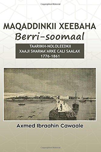 Maqaddinkii Xeebaha Berri-Soomaal: Taariikh-Nololeedkii Xaaji Sharma'arke Cali Saalax (1776-1861) (Somali Edition)