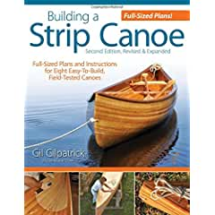Image: Building a Strip Canoe, Second Edition, Revised and Expanded: Full-Sized Plans and Instructions for Eight Easy-To-Build, Field-Tested Canoes, by Gil Gilpatrick (Author). Publisher: Fox Chapel Publishing; 2 Rev Exp edition (November 1, 2010)