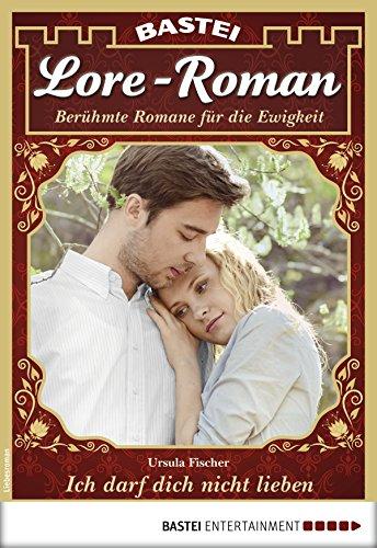 Lore-Roman 22 - Liebesroman: Ich darf dich nicht lieben (German Edition)