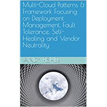 Multi-Cloud Patterns, Best Practicies & Framework covering AWS, Azure, Google Cloud: Focusing on Deployment Management, Fault Tolerance, Security, Self-Healing, Cost Efficiency and Vendor Neutrality