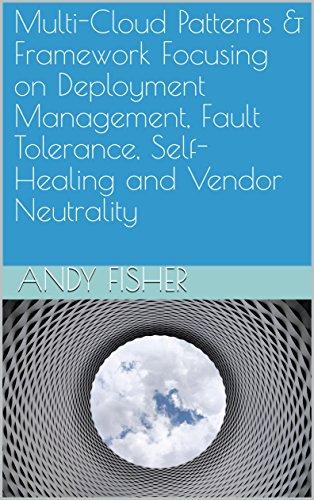 Multi-Cloud Patterns, Best Practicies & Framework: Focusing on Deployment Management, Fault Tolerance, Security, Self-Healing, Cost Efficiency and Vendor Neutrality