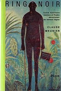 Ring noir : Quand Apollinaire, Cendrars et Picabia decouvraient les boxeurs nègres par Claude Meunier
