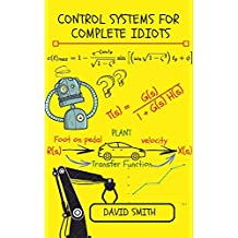 Control Systems for Complete Idiots (Electrical Engineering for Complete Idiots Book 777314)