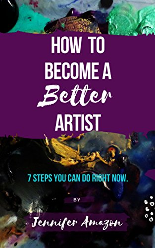 How to be a Better Artist: A How to Guide in 7 Steps por Jennifer Amazon