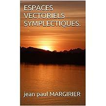 ESPACES  VECTORIELS  SYMPLECTIQUES. (MATHEMATIQUES SUP. t. 1) (French Edition)