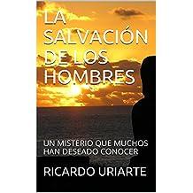 LA SALVACIÓN DE LOS HOMBRES: UN MISTERIO QUE MUCHOS HAN DESEADO CONOCER (Spanish Edition)