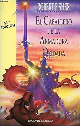 El caballero de la armadura oxidada: Amazon.es: Fisher, Robert: Libros