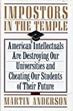Impostors in the Temple : The Decline of the American University, Anderson, Martin, 0671709151